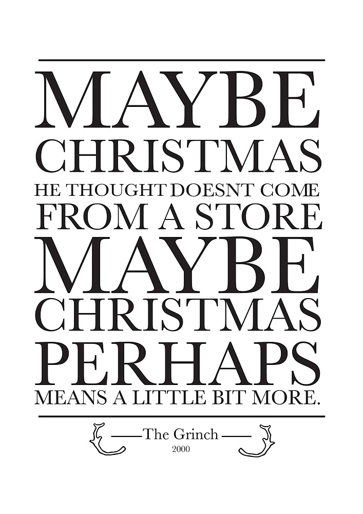 Grinch Quote - Maybe Christmas by meeperoon