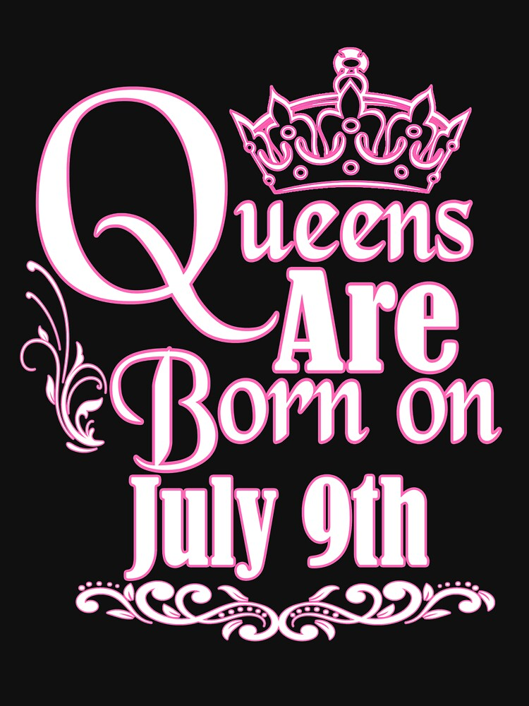 Queens Are Born On July 9th Funny Birthday T-Shirt by matt76c