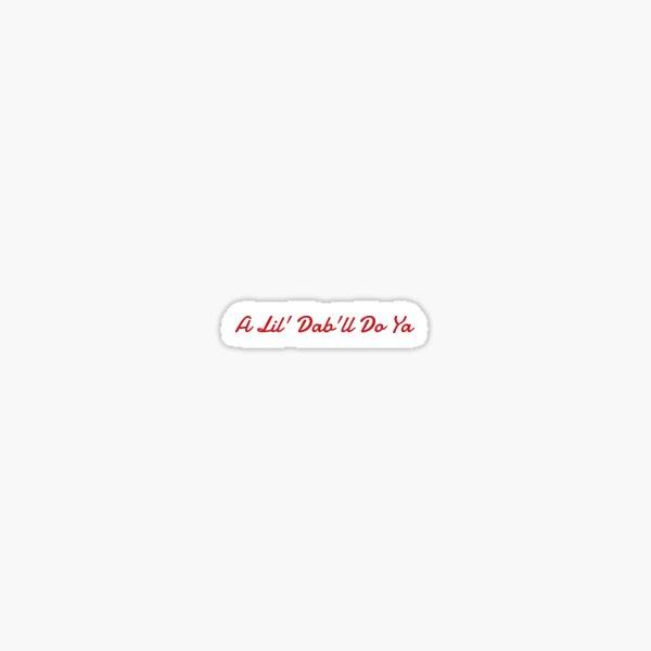 A Lil' Dab'll Do Ya Sticker