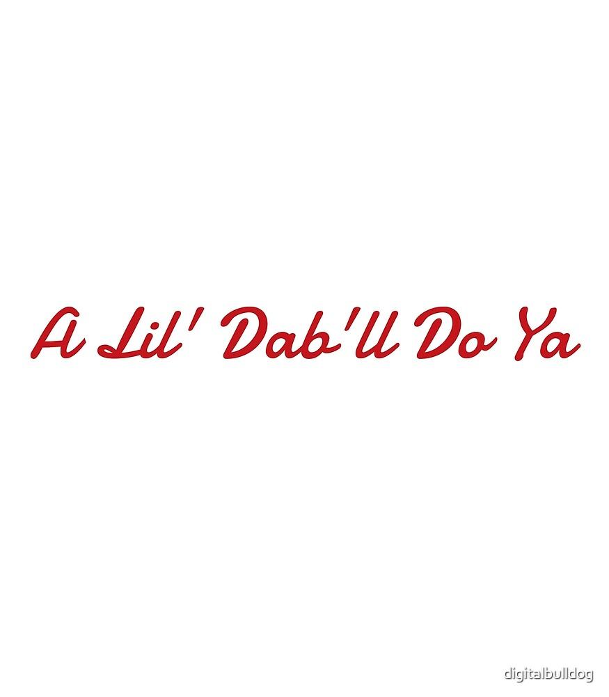 A Lil' Dab'll Do Ya by digitalbulldog