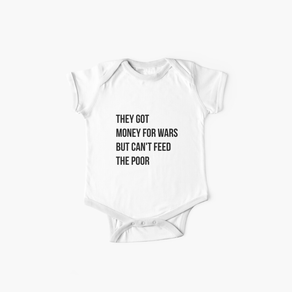 They got money for wars but can't feed the poor - Black Text Baby One-Pieces