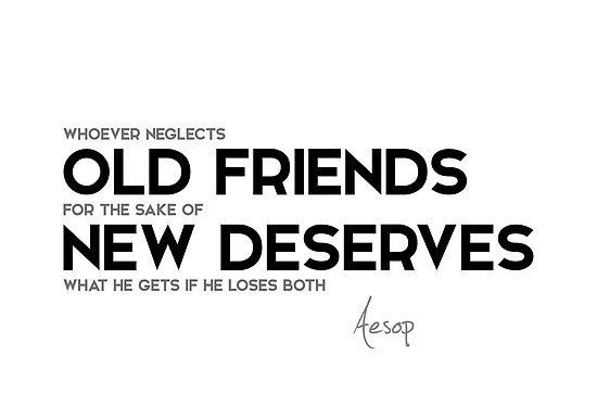 neglects old friends - aesop by razvandrc