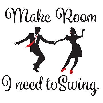 Swing Dance Funny Design - Make Room I Need To Swing by kudostees