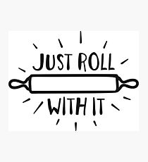 Just Roll With it - Kitchen Saying Photographic Print