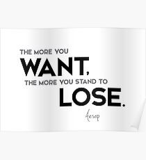 more want, more lose - aesop Poster