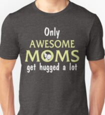 Only Awesome Moms Get Hugged alot T-Shirts Unisex T-Shirt