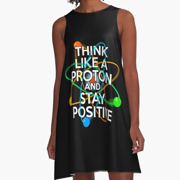THINK LIKE A PROTON AND STAY POSITIVE Fun Science Quote A-Line Dress
