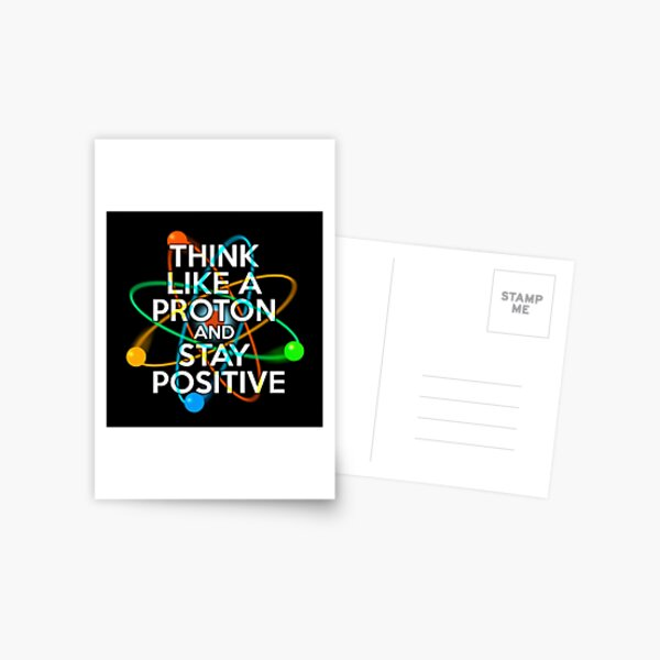 THINK LIKE A PROTON AND STAY POSITIVE Fun Science Quote Postcard
