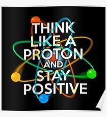 Denken Sie wie ein Proton und bleiben Sie positiv Poster