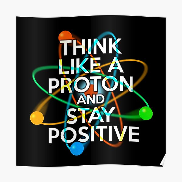 THINK LIKE A PROTON AND STAY POSITIVE Fun Science Quote Poster