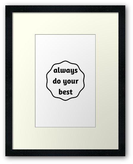 ALWAYS DO YOUR BEST by IdeasForArtists