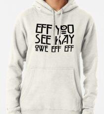 Eff You See Kay Owe Eff Eff - Spells F*CK OFF Pullover Hoodie