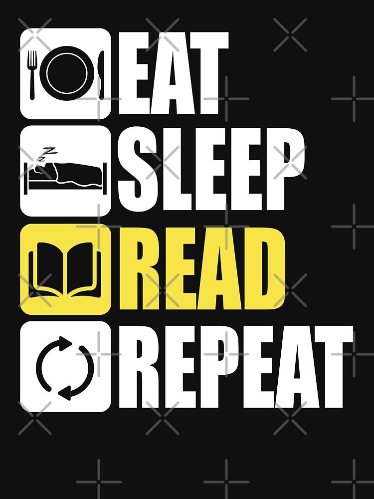 Eat Sleep Read Repeat by SpaceAlienTees