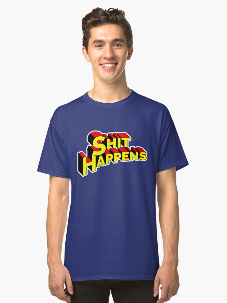 SHIT HAPPENS Classic T-Shirt Front