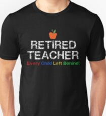 Colorful Retired Teacher Every Child Left Behind Shirt T-Shirt