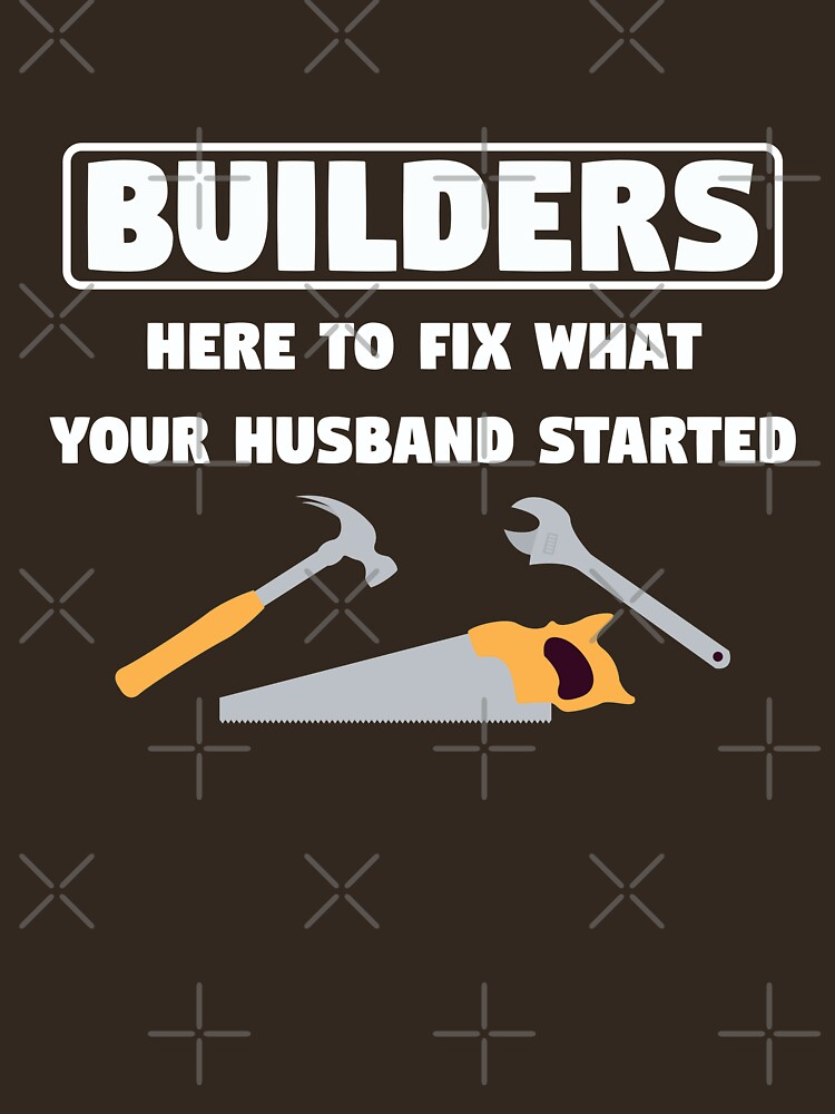 Builder Funny Design - Here To Fix What Your Husband Started by kudostees