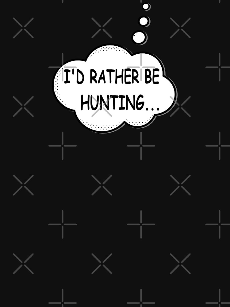 I'd Rather Be Hunting by Almdrs