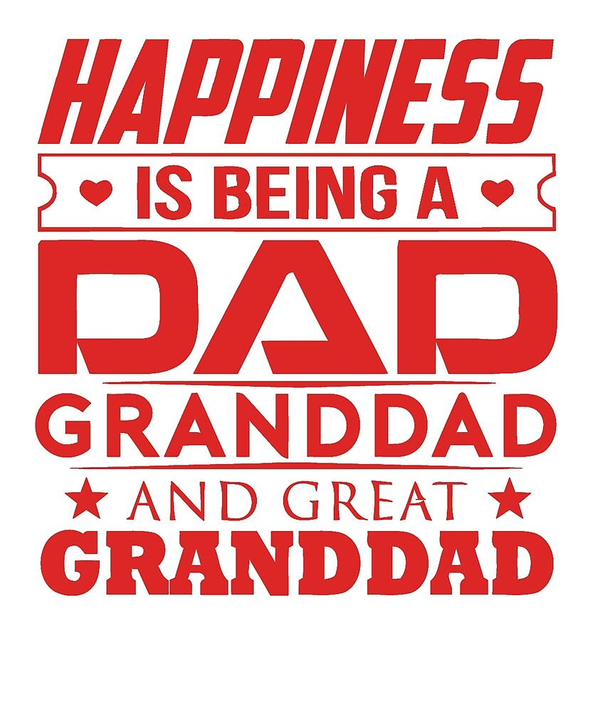 Happiness Is Being A Dad, Great Granddad T Shirt by chihai