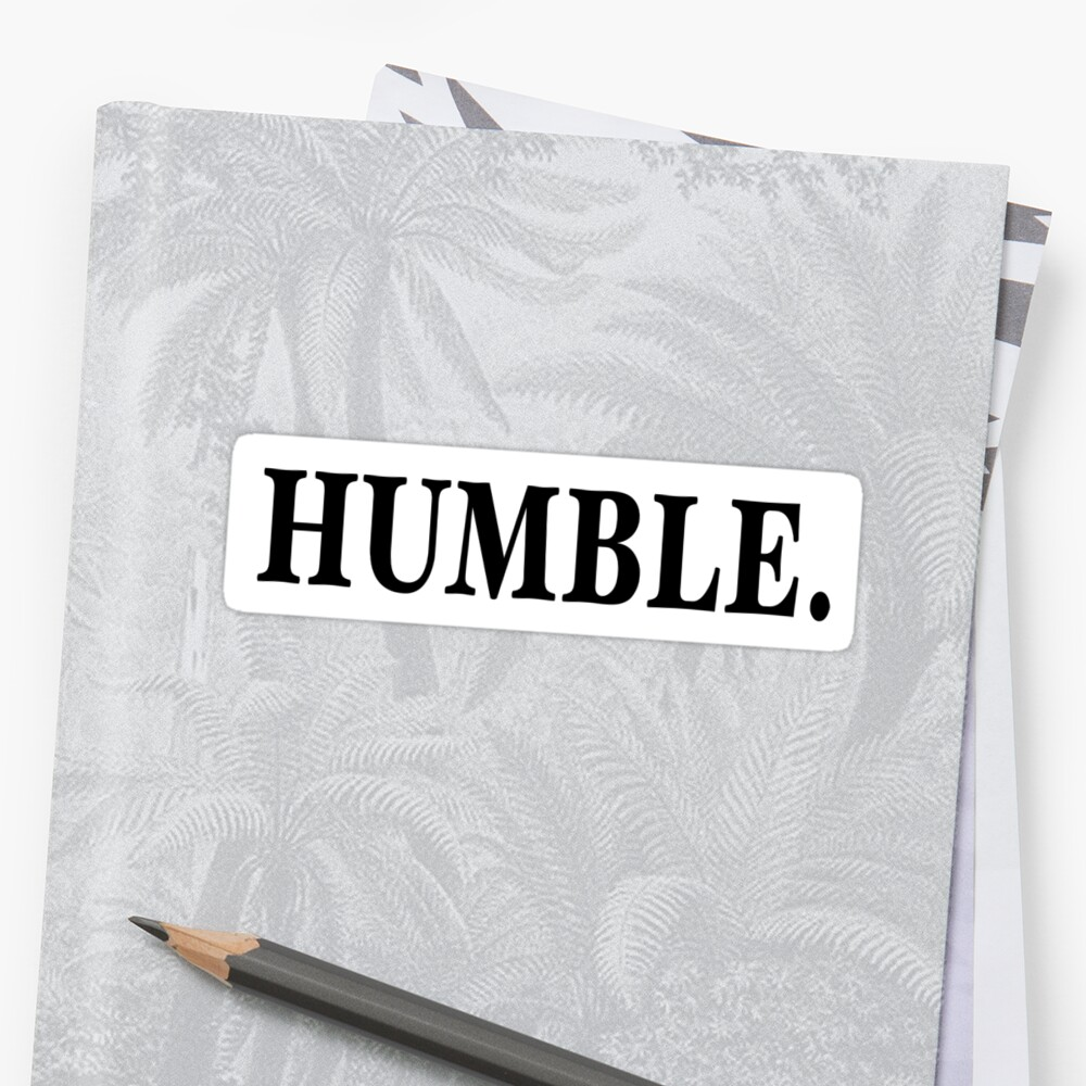 Humble by maggie  b