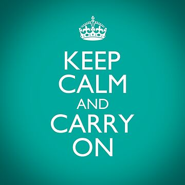 Keep Calm and Carry On - Classic Clean Aquamarine Teal by Rvaya