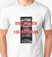 Don't touch my collectables shirt Unisex T-Shirt
