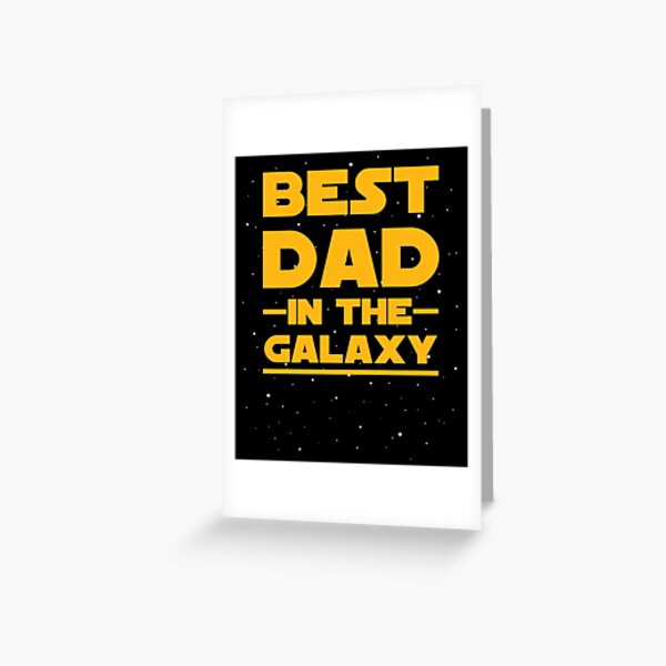 Father's Day - Best Dad in the Galaxy - Birthday Gift Greeting Card