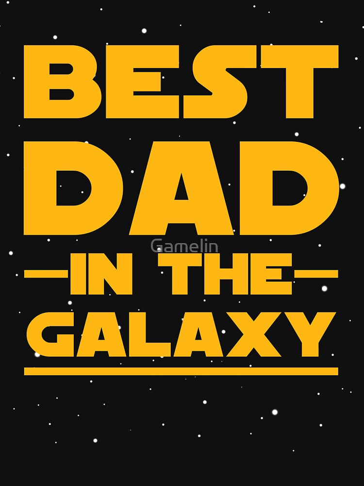 Father's Day - Best Dad in the Galaxy - Birthday Gift by Gamelin