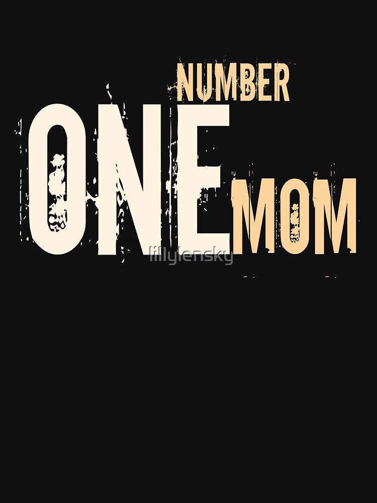 Number One Mom - Mothersday - Best MOM T-Shirt - #1 Mom  by lillylensky