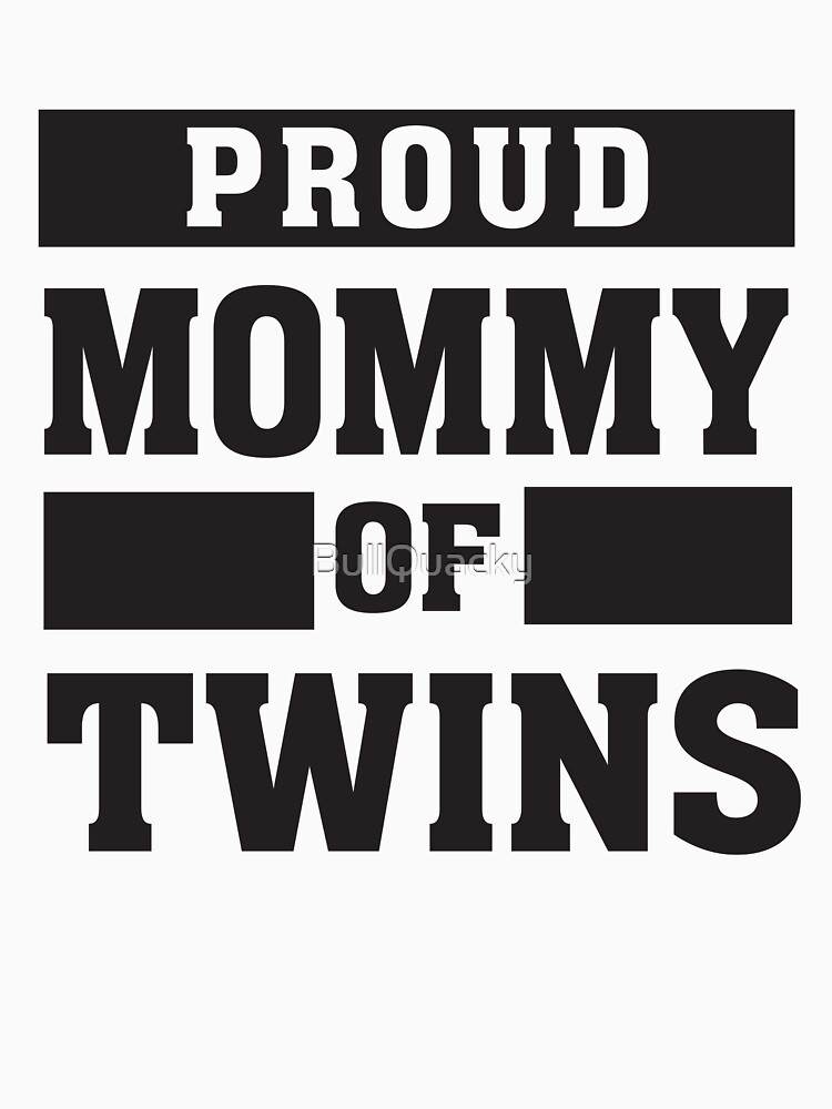 Proud Mommy of Twins - Mother Twin Mom by BullQuacky