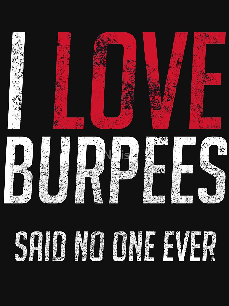 I Love Burpees Said No One Ever Fitness Workout by Nelis