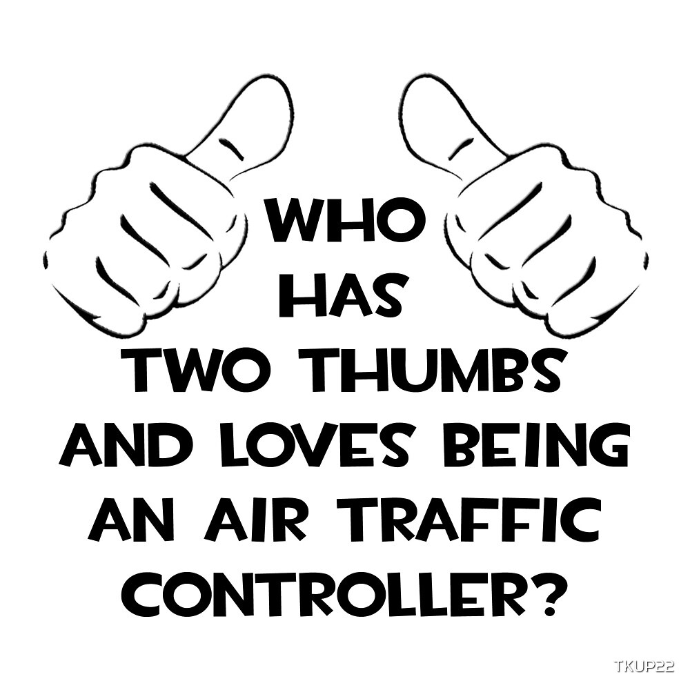 Two Thumbs ... Air Traffic Controller by TKUP22