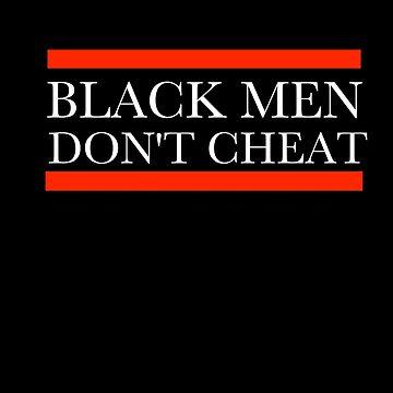 Black Men Don't Cheat by FosterCo