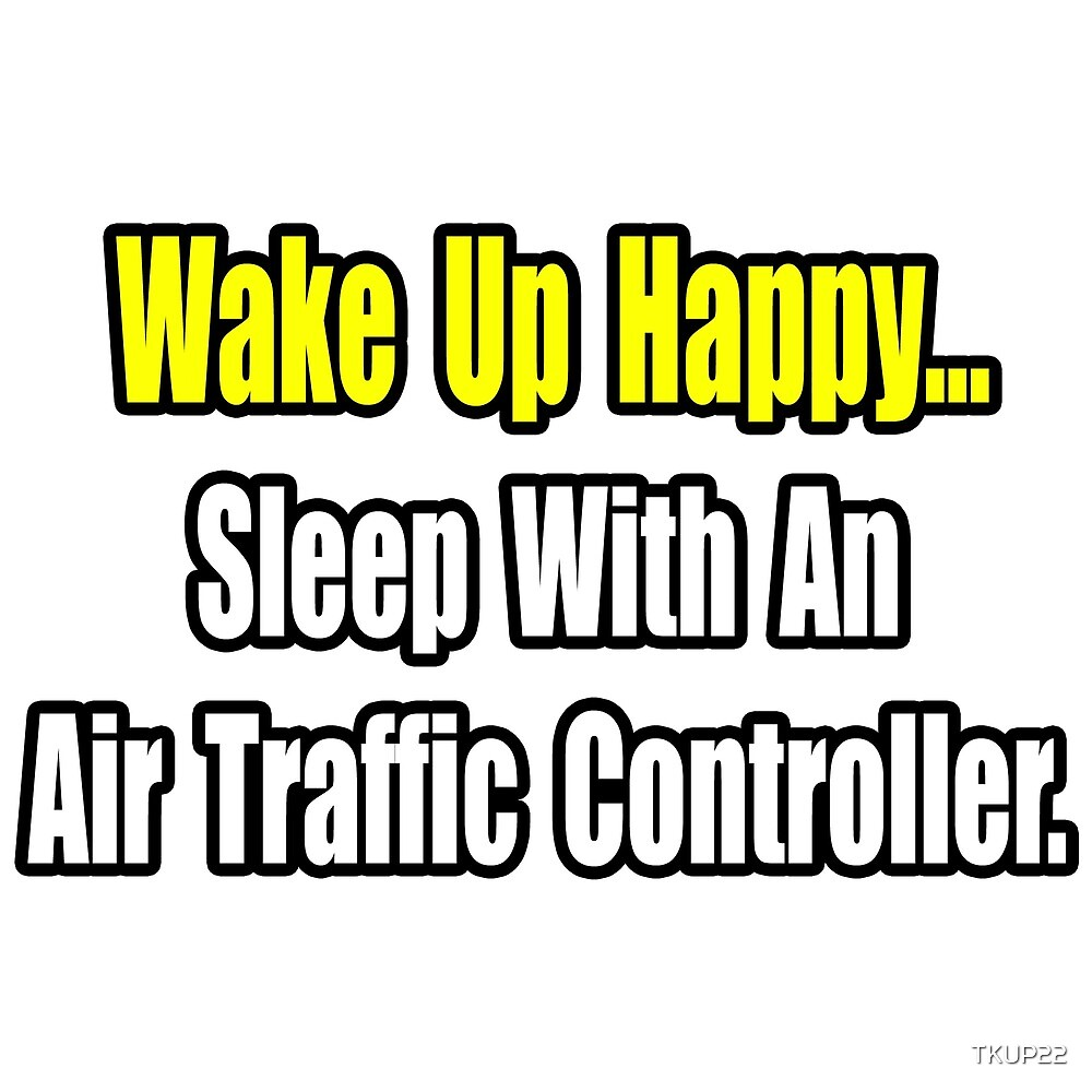 Wake Up Happy ... Sleep With An Air Traffic Controller by TKUP22