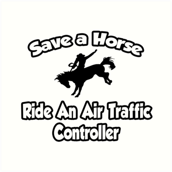 Save A Horse, Ride An Air Traffic Controller by TKUP22
