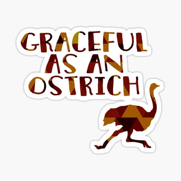 Graceful as an Ostrich  Sticker