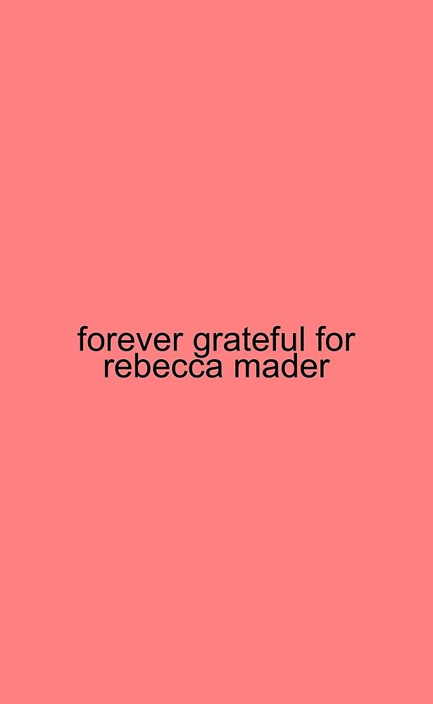 Forever Grateful For Rebecca Mader by Jennifer Ellinsworth