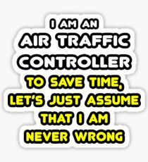 Funny Air Traffic Controller ... Assume I'm Never Wrong Sticker