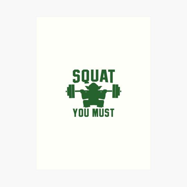 Squat you must Art Print