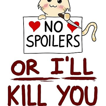 No spoilers... or I'll kill you by -Andropov-