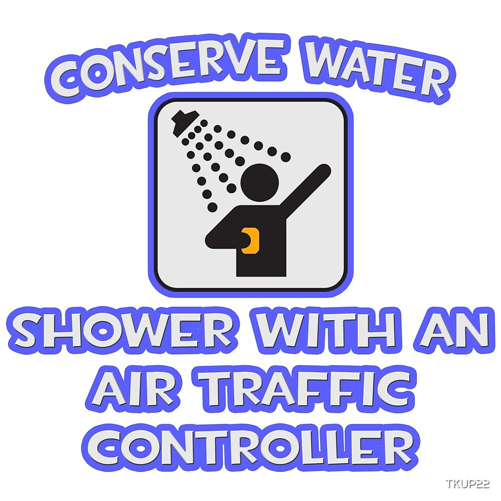 Conserve Water .. Shower With An Air Traffic Controller by TKUP22