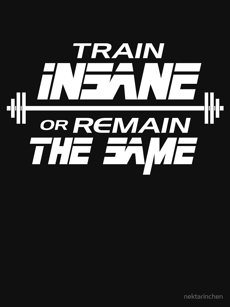 Train insane or remain the same | Unisex T-Shirt