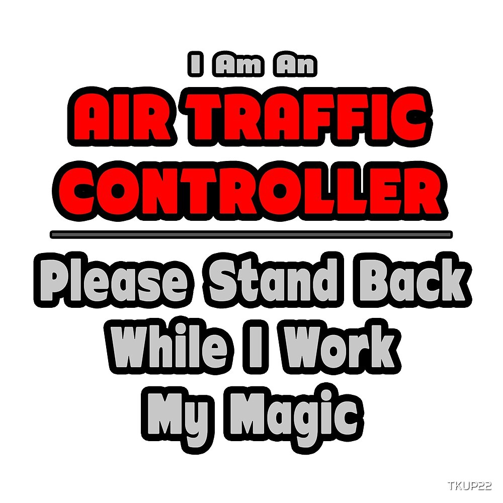 Air Traffic Controller ... Stand Back While I Work My Magic by TKUP22