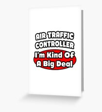 Air Traffic Controller ... I'm Kind Of A Big Deal Greeting Card