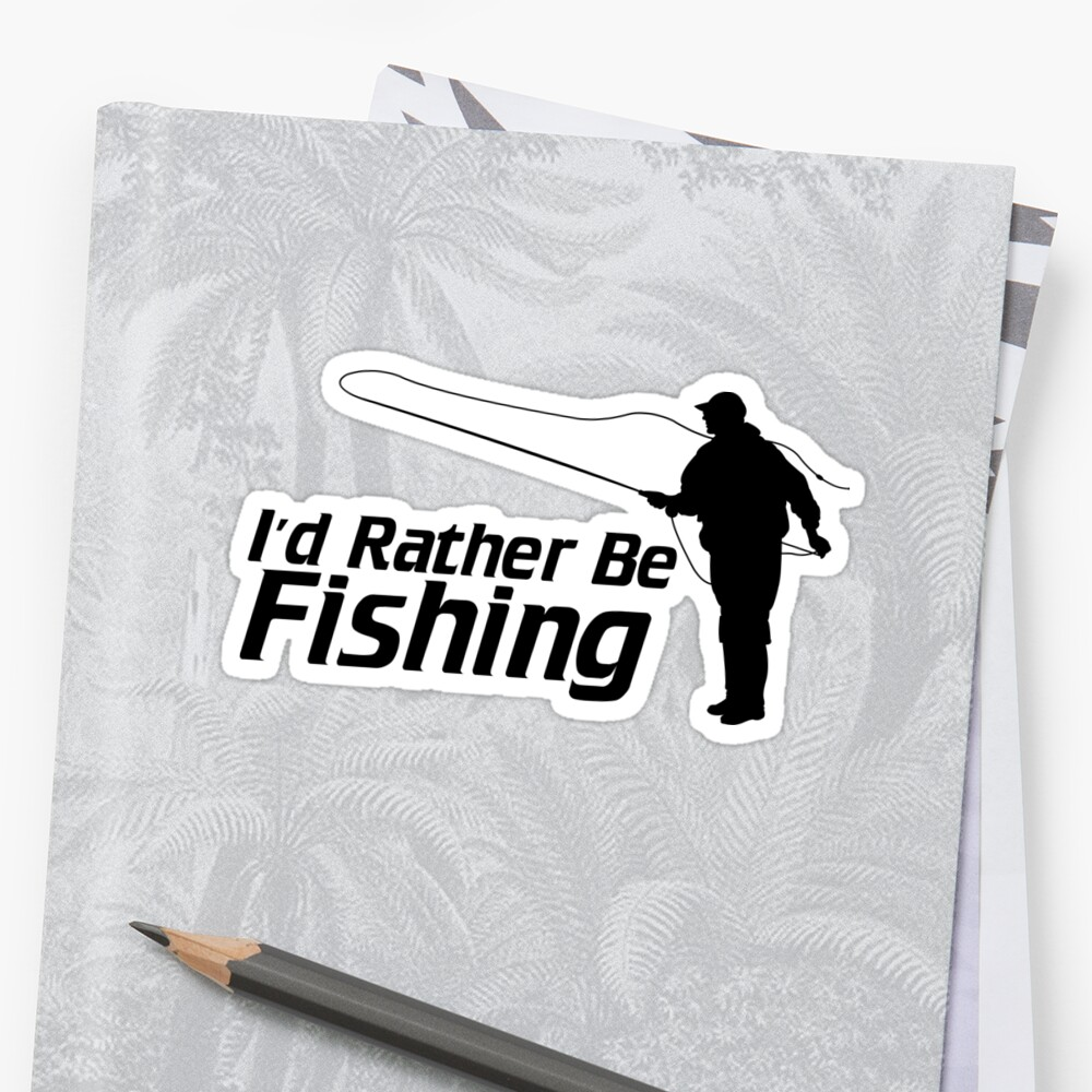 I'd Rather Be Fishing by Loveroflines