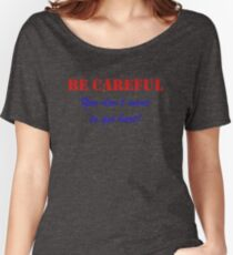 Be Careful Women's Relaxed Fit T-Shirt
