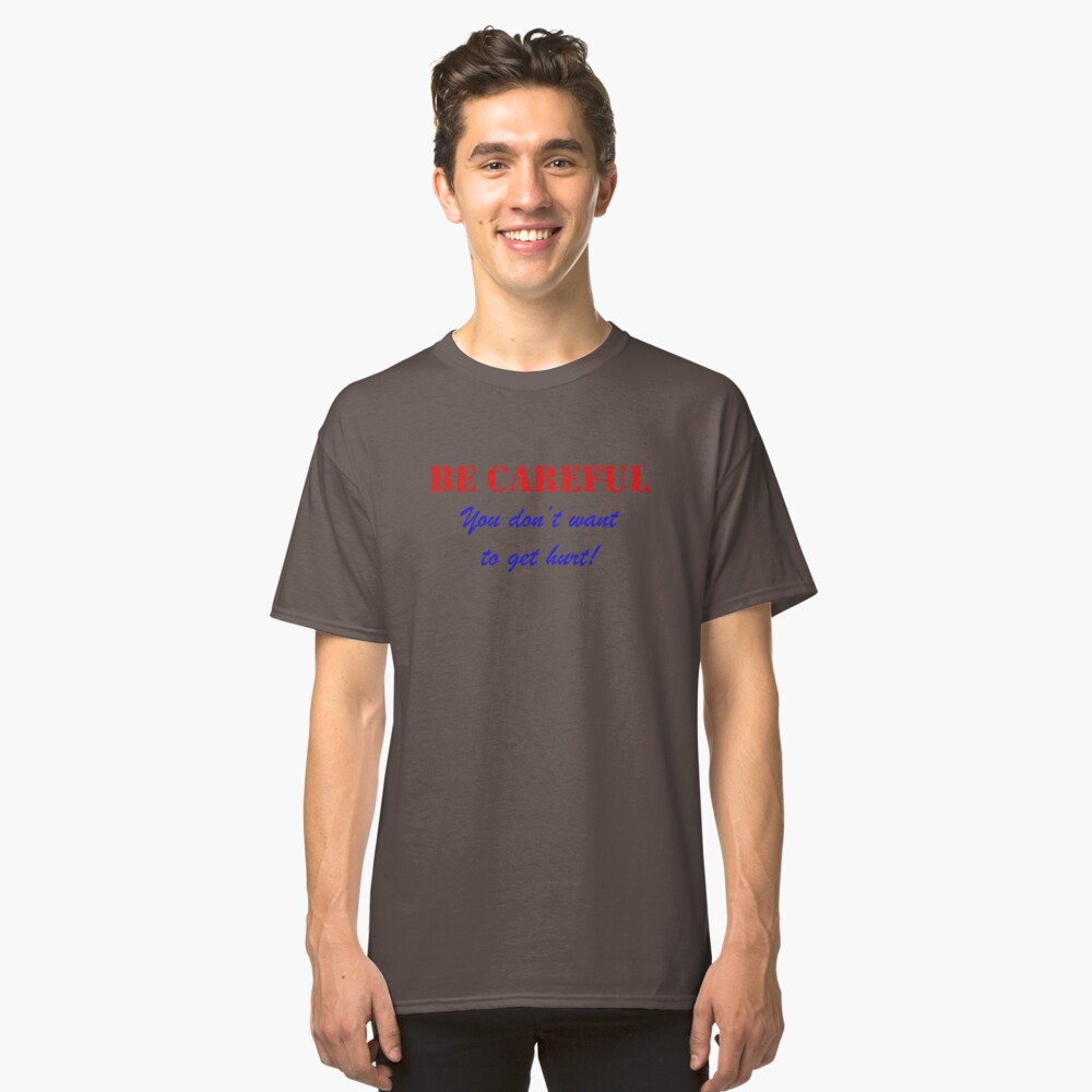 Be Careful Classic T-Shirt Front