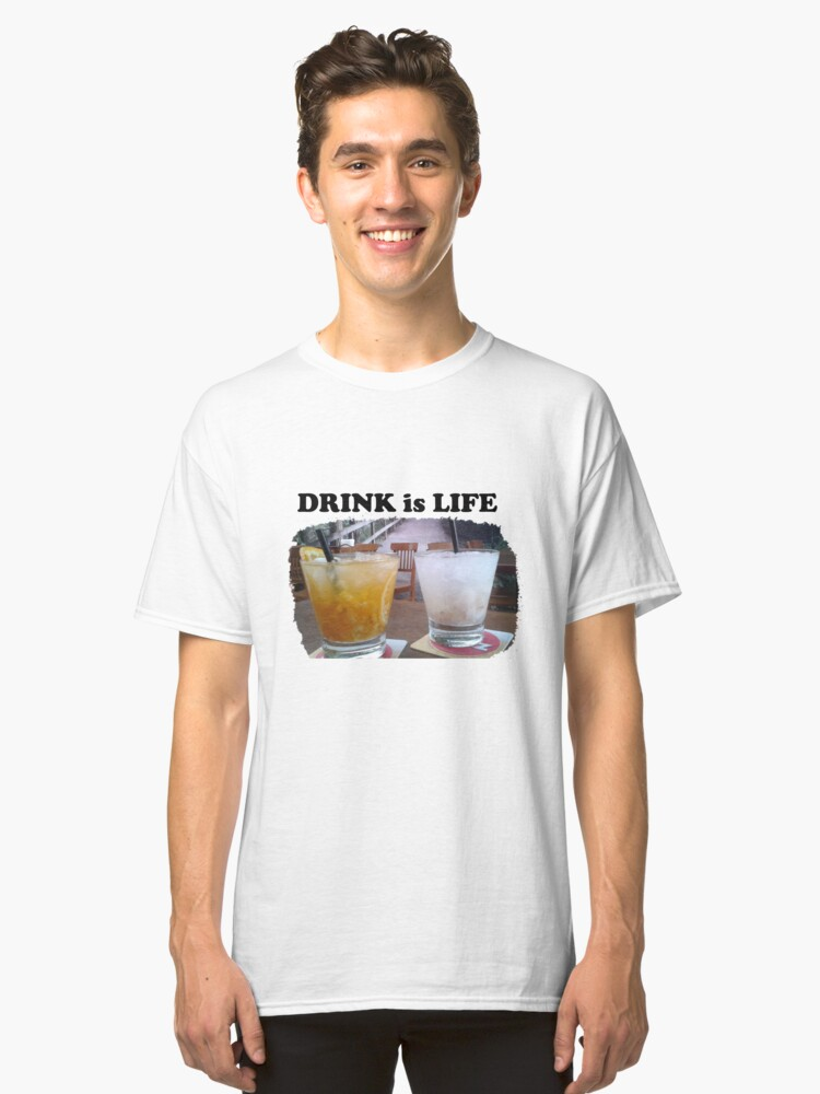 Drink is Life Classic T-Shirt Front
