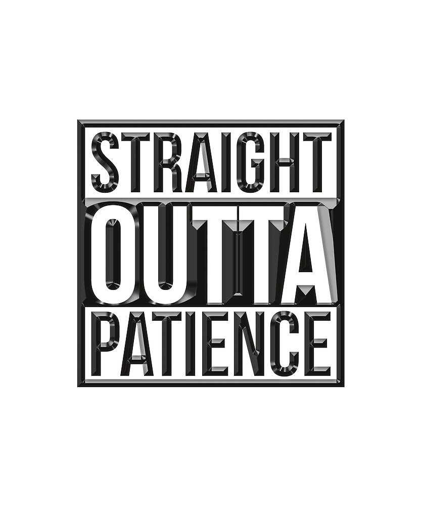 Straight Outta Patience by CreativeStrike