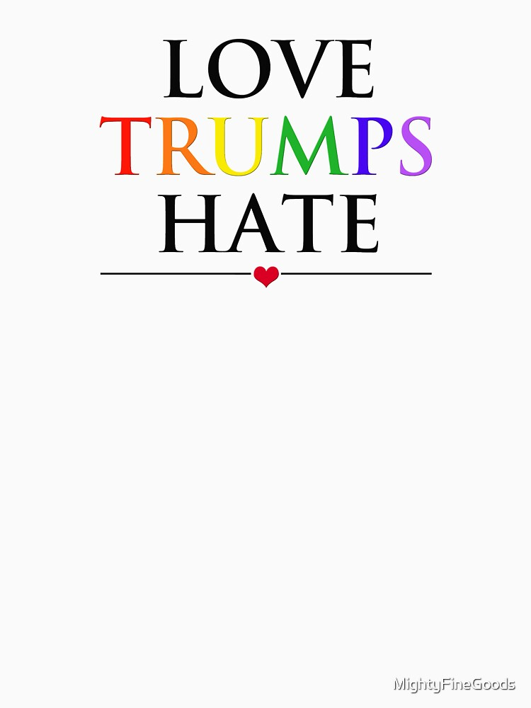 Love Trumps Hate by MightyFineGoods
