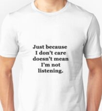 Just Because I Don't Care Doesn't Mean I'm Not Listening Unisex T-Shirt